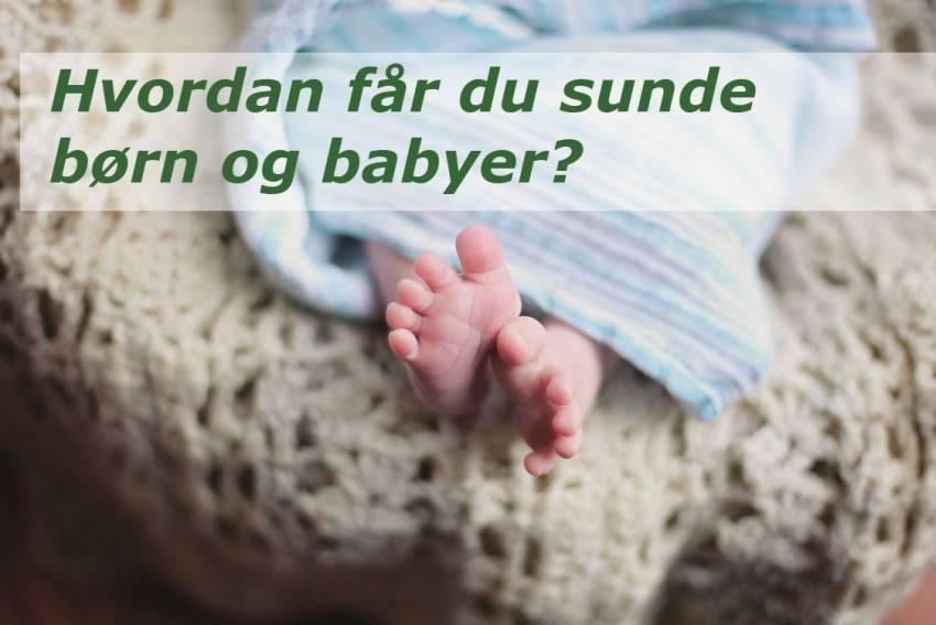 E-Bog - Hvordan får du sunde børn og babyer?